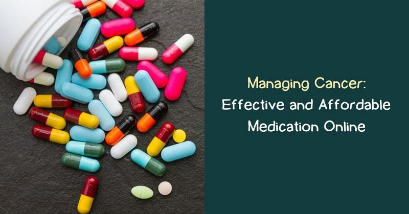 Managing Cancer_ Effective and Affordable Medication Online